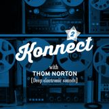 Thom Norton presents Konnect. 2 hours of deep electronic sounds - house, techno & more