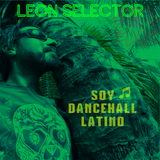 SOY DANCEHALL LATINO by LEON SELECTOR