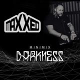 Maxxed - In the Darkness (MINIMIX FOR DARKNESS #8)
