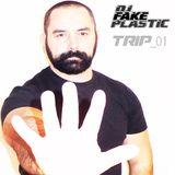 "Dj FAKE PLASTIC set ""Trip_01"""