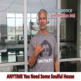 DJ Suspence FB Live #46:  ANYTIME You Need Some Soulful House