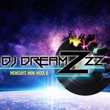 MONDAYS MINI MIXX 8 - DJ DREAMZZZ