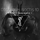 Obscurum Noctis X ∴ Xaero [Traumatic]