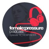 female:pressure podcast Episode 12: Viewfinder