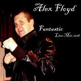 Alex Floyd - Fantastic Live Mix 2018