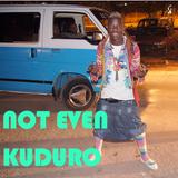 Not Even Kuduro Mix