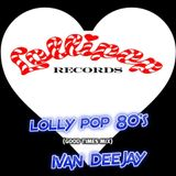 Lolly Pop 80's (Good Times Mix) - Mixed by Ivan Deejay