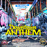 DJ DOTCOM_PRESENTS_DOWNTOWN ANTHEM_MIX (JANUARY - 2018 - EXPLICIT VERSION)