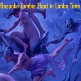 Radio Aardvark 15 - Bazooka Zombie Float in Limbo Time