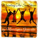Mustapha Gonzales Present  Wainting For Sunshine