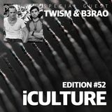 iCulture #52 - Special Guest - Twism & B3rao