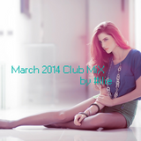 March 2014 Club MiX by #ILIE