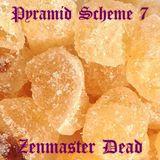 PYRAMID SCHEME MIX 7: Zenmaster Dead