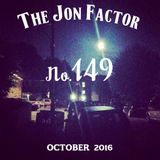 The Jon Factor 149 - October 2016