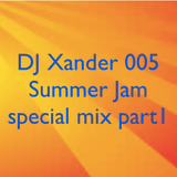DJ Xander 005 Summer Jam special mix part 1