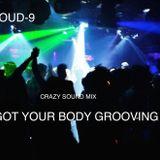 DJ CLOUD-9 GOT YOUR BODY GROOVING