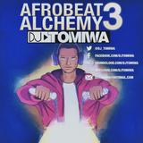 Afrobeat Alchemy 3 (2017 Afrobeats Mix)
