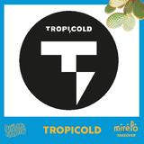 Mirélo Festival Takeover - Tropicold   06.08.19