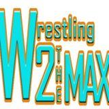 Wrestling 2 the MAX EP 210 Pt 1:  Kevin Owens Triumphs, Mr. Fuji Passes, RyBack Talks