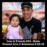 Ivan & Friends 030 - Nesto Fuentez Live @ Substance 08-30-18