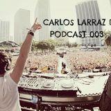 Carlos Larraz DJ - Podcast 003