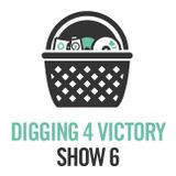 Digging 4 Victory – Show 6