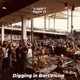 U Don't Know It 007 - Digging in Barcelona