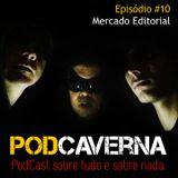 Episódio 10 – Mercado Editorial