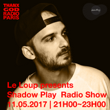 Le Loup presents Shadow Play Radio Show - Episode 1 - May 11th 2017
