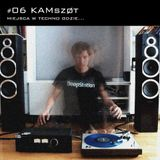 Miejsca w techno, gdzie... #06: KAMszøt