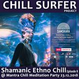 Chill Surfer - Shamanic Ethno Chill Episode Eight @ Mantra Chill Meditation Party at Samskara