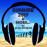 SUMMER 2019 & MORE DJ IVAN BELTRAN