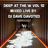 VOL 10 DEEP AT THE W MIXED LIVE BY DJ DAVE DAVOTED