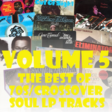 The Best of 70s/Crossover Soul LP Tracks Volume 5!