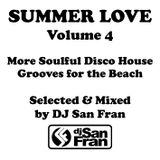 SUMMER LOVE Volume 4 - Soulful Disco House Grooves for the Beach Selected & Mixed by DJ SAN FRAN
