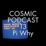 Cosmic Delights Podcast - 13 Pi Why - little acts of wickedness