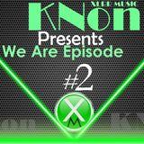 KNent & XLRR Presents We Are Episode 2