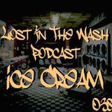 LOST IN THE WASH PODCAST 038 - ICE CREAM