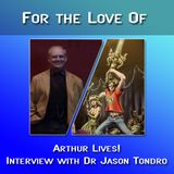 Arthur Lives Interview with Dr Jason Tondro - For the Love of - Live Love Play