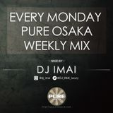 PURE OSAKA EVERY MONDAY WEEKLY MIX - DJ IMAI
