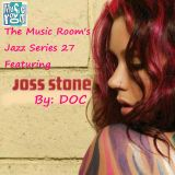 The Music Room's Jazz Series 27 - Featuring Joss Stone (Mixed By: DOC 01.15.12)