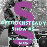 Get Rock Steady Show #5 Presented by SixStep FM (Feat. Aisek)
