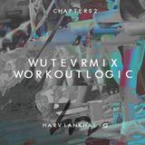 WUTEVRMIX CHAPTER 02 : WORKOUTLOGIC