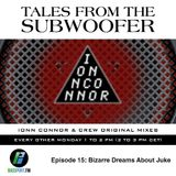 Tales From The Subwoofer - Ep#15: Bizzarre Dreams About Juke