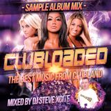 Clubloaded (Sample Album Mix) - Mixed By DJ Steve Xcite