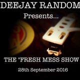 "DEEJAY RANDOM'S ""FRESH MESS"" SHOW! 28TH SEPTEMBER 2016"