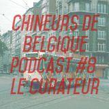 Chineurs de Belgique Podcast #8 - Le Curateur