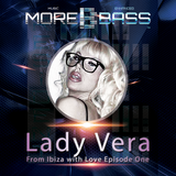 Lady Vera - From Ibiza with Love Episode One on morebass.com