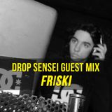 Drop Sensei Guest Mix - Friski