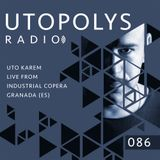 Utopolys Radio 086 - UTO KAREM Live from Industrial Copera, Granada (ES)